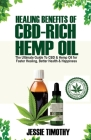Healing Benefits of CBD-Rich Hemp Oil - The Ultimate Guide To CBD and Hemp Oil For Faster Healing, Better Health And Happiness Cover Image