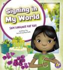 Signing in My World: Sign Language for Kids (A+ Books: Time to Sign) Cover Image