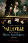 Vaudeville and the Making of Modern Entertainment, 1890-1925 Cover Image