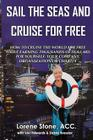 Sail The Seas And Cruise For Free: How to vacation In Paradise While Earning Thousands of Dollars For Yourself, Your Company, Organization or Charity (Just Add Water) Cover Image