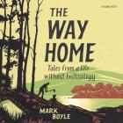The Way Home Lib/E: Tales from a Life Without Technology Cover Image