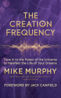 The Creation Frequency: Tune in to the Power of the Universe to Manifest the Life of Your Dreams Cover Image