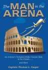 The Man in the Arena: The Story of an Aviator's Roller-Coaster Ride to the Clouds and Back Cover Image