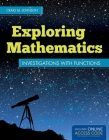 Exploring Mathematics: Investigations with Functions [with Access Code] [With Access Code] (Jones & Bartlett Learning Series in Mathematics) Cover Image