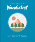 The Little Book of Wanderlust: Travel Quips & Quotes for Life's Big Adventures (Little Book Of...) Cover Image