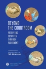 Beyond the Courtroom: Resolving Disputes Through Agreement. Collected Articles and Essays by Hal Abramson Cover Image