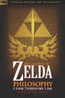 The Legend of Zelda and Philosophy: I Link Therefore I Am (Popular Culture & Philosophy #36) Cover Image