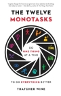 The Twelve Monotasks: Do One Thing at a Time to Do Everything Better Cover Image