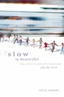 Slow Is Beautiful: New Visions of Community, Leisure and Joie de Vivre Cover Image