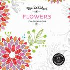 Vive Le Color! Flowers (Adult Coloring Book): Color In; De-stress (72 Tear-out Pages) Cover Image