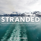 Stranded: Alaska's Worst Maritime Disaster Nearly Happened Twice Cover Image