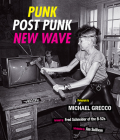 Punk, Post Punk, New Wave: Onstage, Backstage, In Your Face, 1977-1989 Cover Image