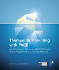 Therapeutic Parenting with PACE: An Attachment, Trauma and DDP Informed Group Programme and Training Resource Cover Image