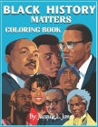 Black History Matters: A Coloring Book of African-Americans Who Changed the World Cover Image