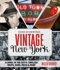 Discovering Vintage New York: A Guide to the City's Timeless Shops, Bars, Delis & More Cover Image