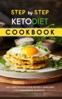 Step by Step Keto Diet Cookbook: Easy Guide with Delicious Recipes a Simple Way To Losing Weight in Healthy Cover Image