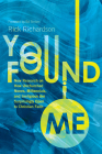 You Found Me: New Research on How Unchurched Nones, Millennials, and Irreligious Are Surprisingly Open to Christian Faith Cover Image