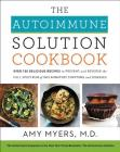The Autoimmune Solution Cookbook: Over 150 Delicious Recipes to Prevent and Reverse the Full Spectrum of Inflammatory Symptoms and Diseases Cover Image