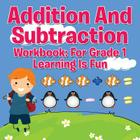 Addition And Subtraction Workbook: For Grade 1 - Learning Is Fun Cover Image
