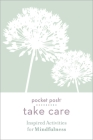 Pocket Posh Take Care: Inspired Activities for Mindfulness Cover Image