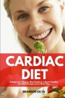 Cardiac Diet: A Beginner's Step-by-Step Guide to a Heart-Healthy Life with Recipes and a Meal Plan Cover Image