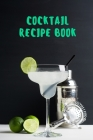 Cocktail Recipe Book: Blank Cocktail Recipes Organizer - Over 110 Pages / Over 110 Recipe; 6 x 9