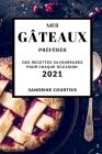 Mes Gâteaux Préférés 2021 (Cake Recipes 2021 French Edition): Des Recettes Savoureuses Pour Chaque Occasion Cover Image