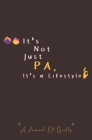 It's Not Just Pa It's a Lifestyle a Journal of Quotes: Quote Book For Physician Assistant - PA Gift For Women, Men, PA Students - 5.25x8 Inches ( 13.3 Cover Image