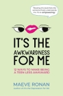 It's the Awkwardness for Me: 12 Ways to Make Being a Teen Less Awkward Cover Image
