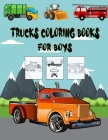 Trucks Coloring Books For Boys: Cars, Trucks, Planes, And Vehicles Childrens Activity Books For Boys Aged 6-12 Cover Image