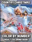 Country Christmas Color By Number Adult Coloring Book: 50 Awesome Holiday Country Christmas Color By Number Coloring Book For Cover Image