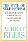 Myth of Self-Esteem: How Rational Emotive Behavior Therapy Can Change Your Life Forever Cover Image