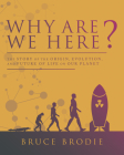 Why Are We Here?: The Story of the Origin, Evolution, and Future of Life on Our Planet Cover Image