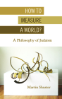 How to Measure a World?: A Philosophy of Judaism (New Jewish Philosophy and Thought) Cover Image