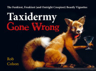 Taxidermy Gone Wrong: The Funniest, Freakiest (and Outright Creepiest) Beastly Vignettes Cover Image