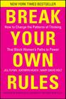 Break Your Own Rules: How to Change the Patterns of Thinking That Block Women's Paths to Power Cover Image
