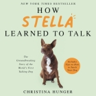 How Stella Learned to Talk Lib/E: The Groundbreaking Story of the World's First Talking Dog Cover Image