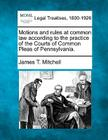 Motions and Rules at Common Law According to the Practice of the Courts of Common Pleas of Pennsylvania. Cover Image