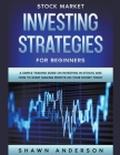 Stock Market Investing Strategies For Beginners A Simple Trading Guide On Investing In Stocks And How To Start Making Profits On Your Money Today Cover Image