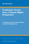 Freshwater Access from a Human Rights Perspective: A Challenge to International Water and Human Rights Law (International Studies in Human Rights #97) Cover Image