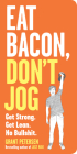 Eat Bacon, Don't Jog: Get Strong. Get Lean. No Bullshit. Cover Image