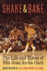 Shake and Bake: The Life and Times of NBA Great Archie Clark Cover Image