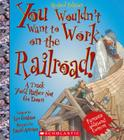 You Wouldn't Want to Work on the Railroad! (Revised Edition) (You Wouldn't Want to…: American History) (You Wouldn't Want to...: American History) Cover Image