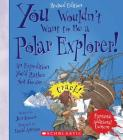 You Wouldn't Want to Be a Polar Explorer! (Revised Edition) (You Wouldn't Want to…: Adventurers and Explorers) (You Wouldn't Want to...: Adventurers and Explorers) Cover Image