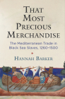 That Most Precious Merchandise: The Mediterranean Trade in Black Sea Slaves, 1260-1500 (Middle Ages) Cover Image