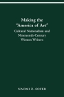 """MAKING THE """"AMERICA OF ART"""": CULTURAL NATIONALISM & 19TH-CENTURY WOMEN WRITERS Cover Image"""