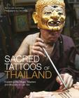 Sacred Tattoos of Thailand: Exploring the Magic, Masters and Mystery of Sak Yan Cover Image