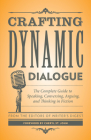 Crafting Dynamic Dialogue: The Complete Guide to Speaking, Conversing, Arguing, and Thinking in Fiction (Creative Writing Essentials) Cover Image