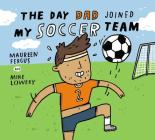 The Day Dad Joined My Soccer Team Cover Image