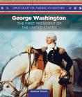 George Washington: America's History Maker (Spotlight on American History) Cover Image